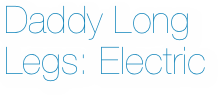 Daddy Long Legs: Electric